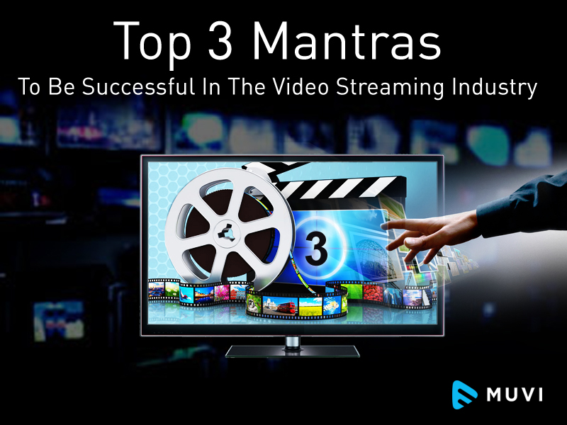 Top 3 Mantras To Be Successful In The Video Streaming Industry