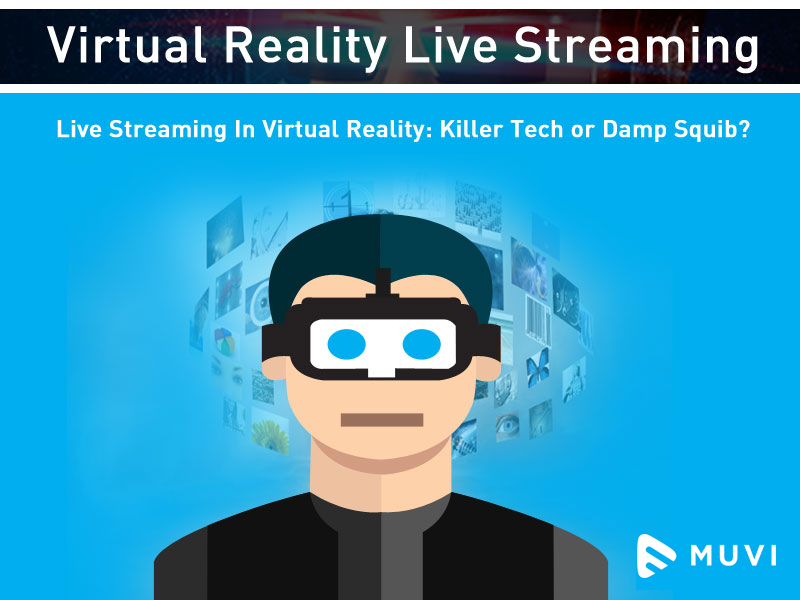 Live Streaming In Virtual Reality: Killer Tech or Damp Squib?