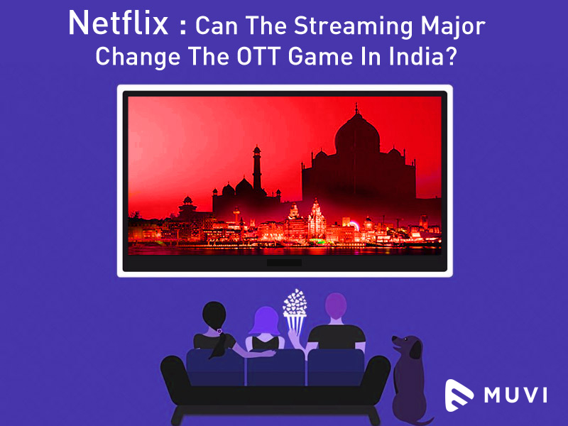 Netflix : Can The Streaming Major Change The OTT Game In India?