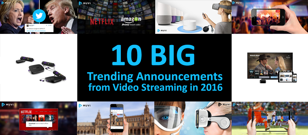 10 Big Trending Announcements from Video Streaming in 2016
