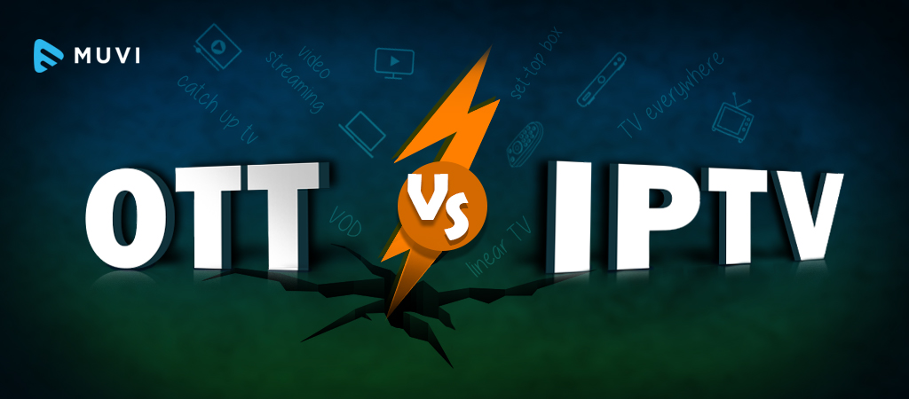 Get this straight: OTT vs IPTV - Muvi