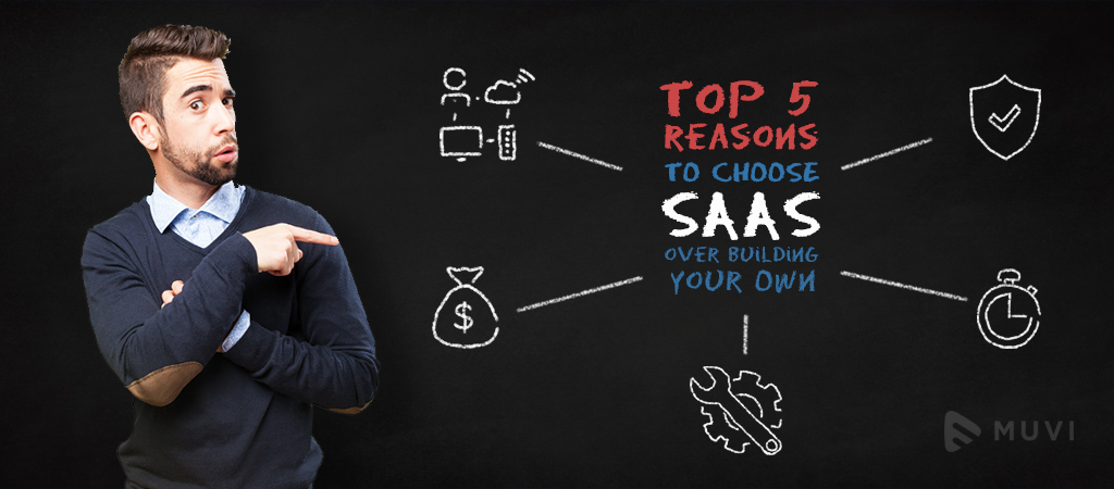 Top 5 reasons to go with a SaaS service instead of building your own OTT platform