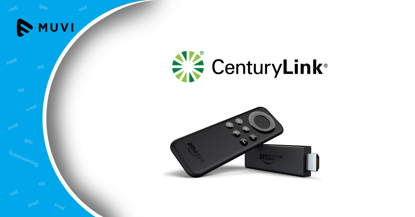 CenturyLink Stream now available on Fire TV devices