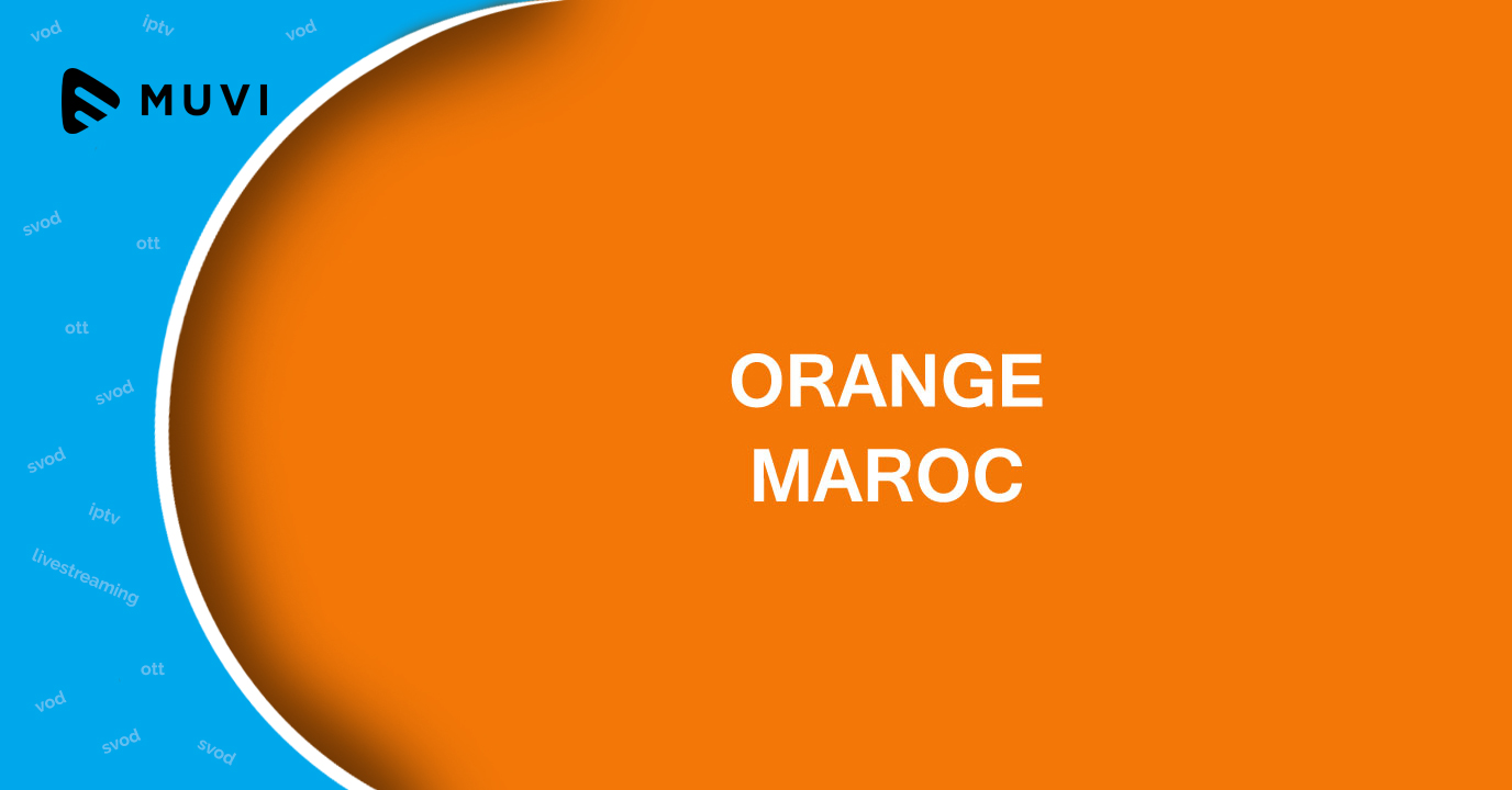 Orange Maroc to plunge into VOD service - Muvi