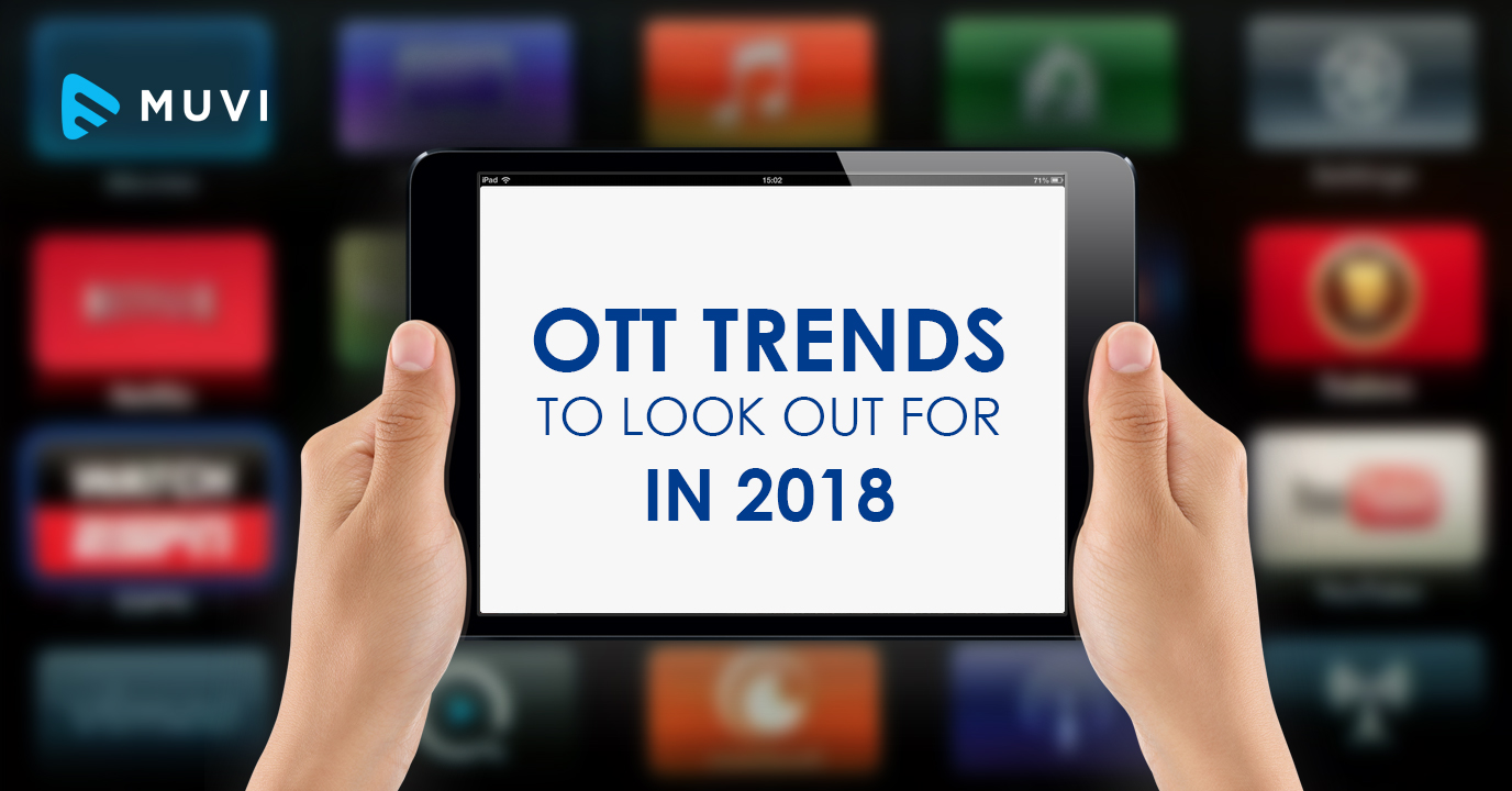 4K streaming, Augmented Reality, and other OTT trends in 2018