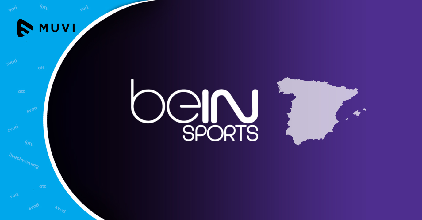 beIN sets up multi channel OTT in Spain
