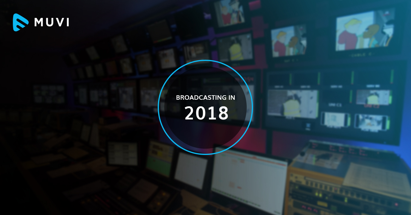 Broadcasting in 2018: Market, Monetization, and More