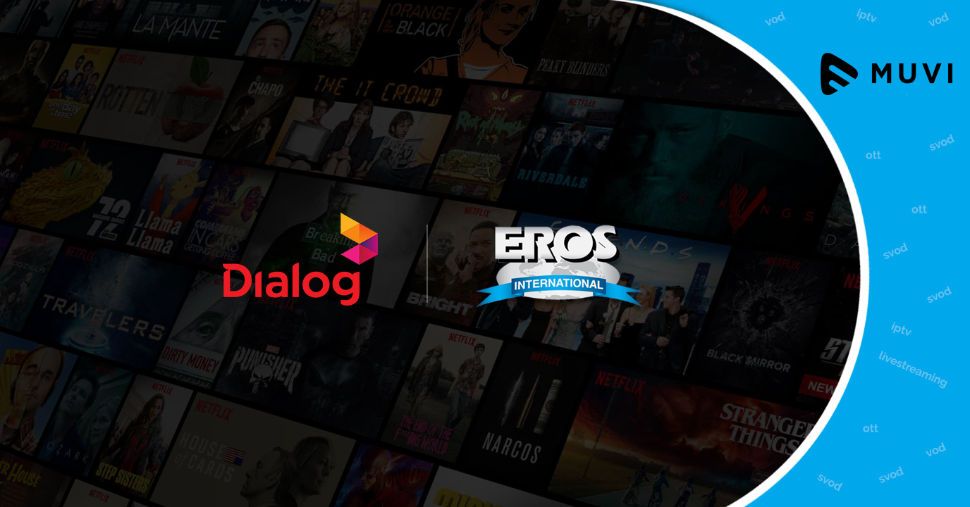 Dialog Axiata partners with Eros International to launch new OTT video platform