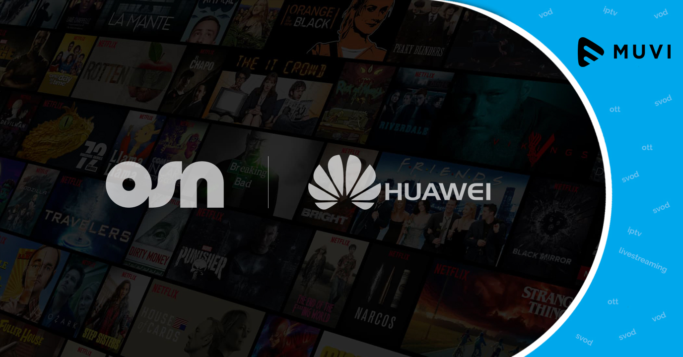 OSN and Huawei struck a new IPTV strategic partnership deal