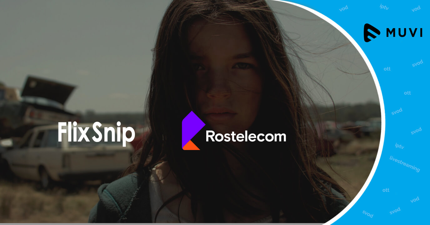 Flix Snip partners with Rostelecom to launch Short-Form VoD Service in Russia