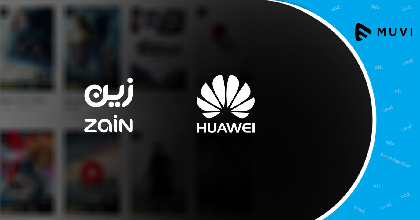Zain KSA Partners with Huawei to Launch its Own Video Streaming Service