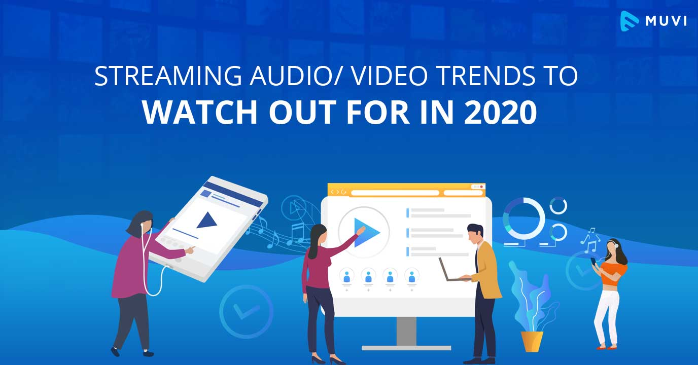 Audio / Video streaming trends to watch out for in 2020