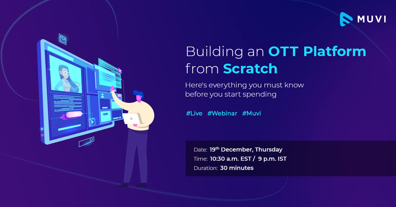 "Webinar on ""Building an OTT platform from scratch? Here's everything you must know before you start spending"""