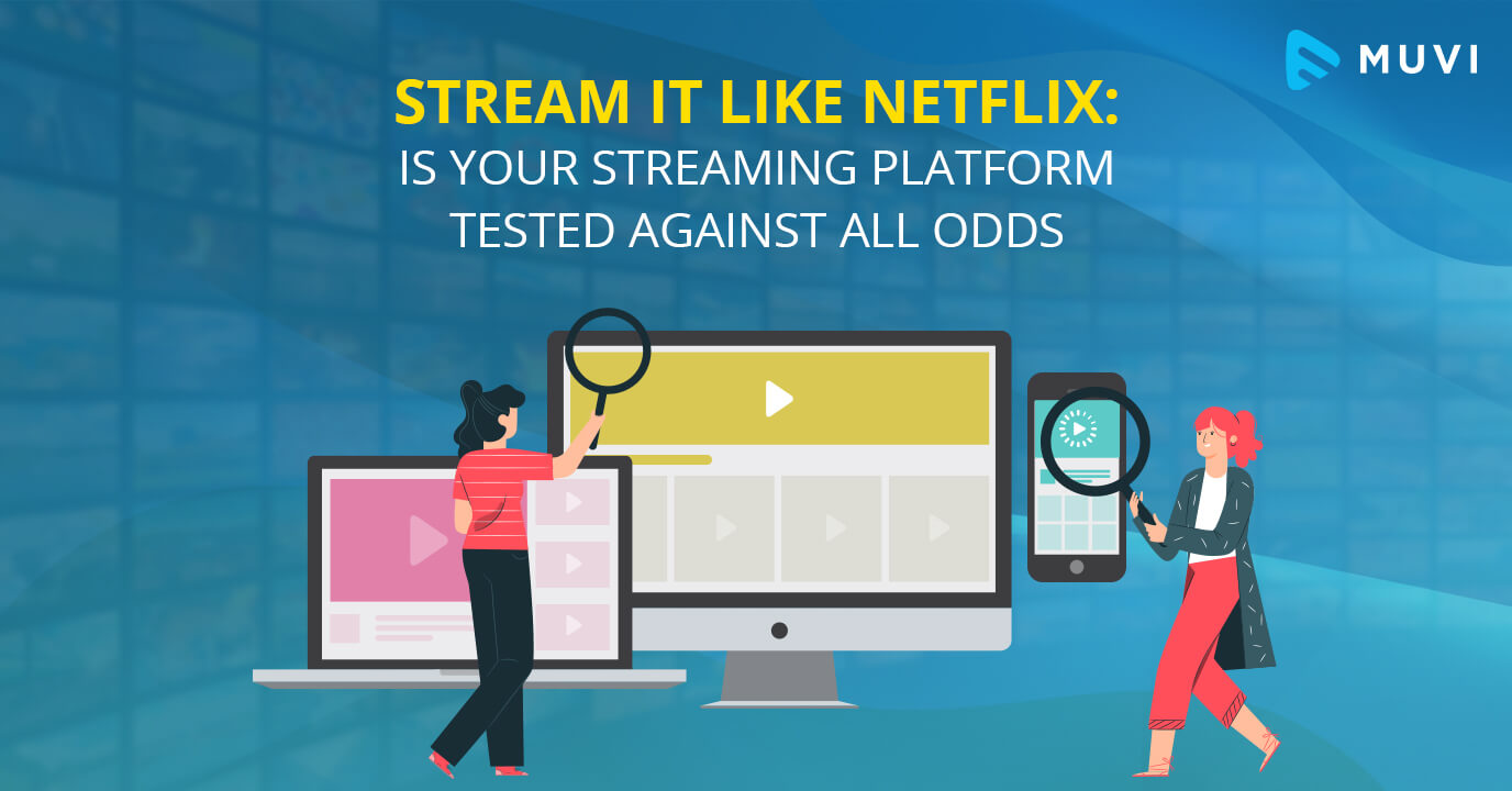 Stream it like Netflix: Is your Streaming Platform Tested Against All Odds?