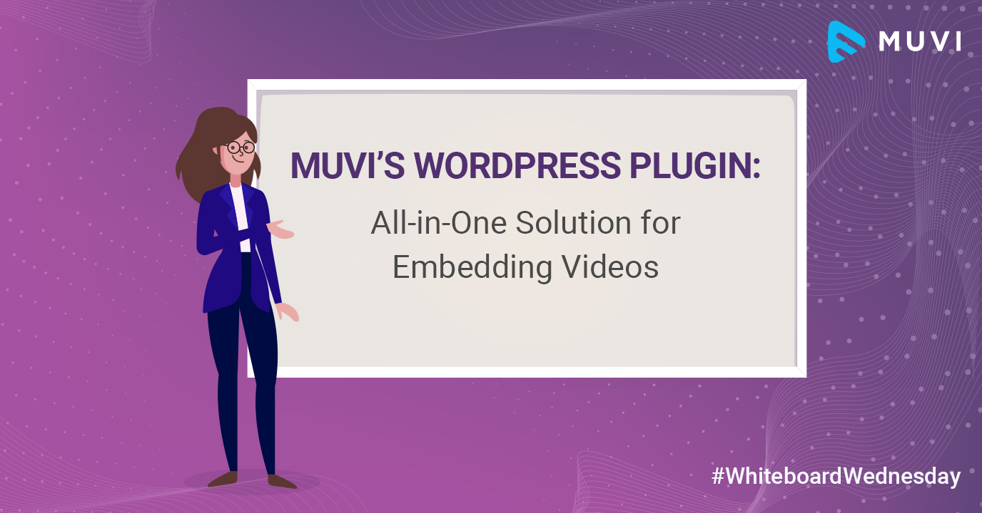 Muvi's WordPress Plugin: All-in-one Solution for Embedding Videos