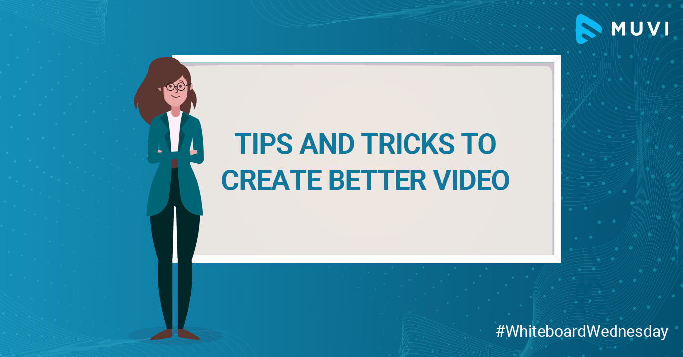 Tips and Tricks to Create Better Video