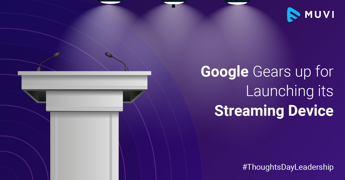 Google Gears up for Launching its Streaming Device