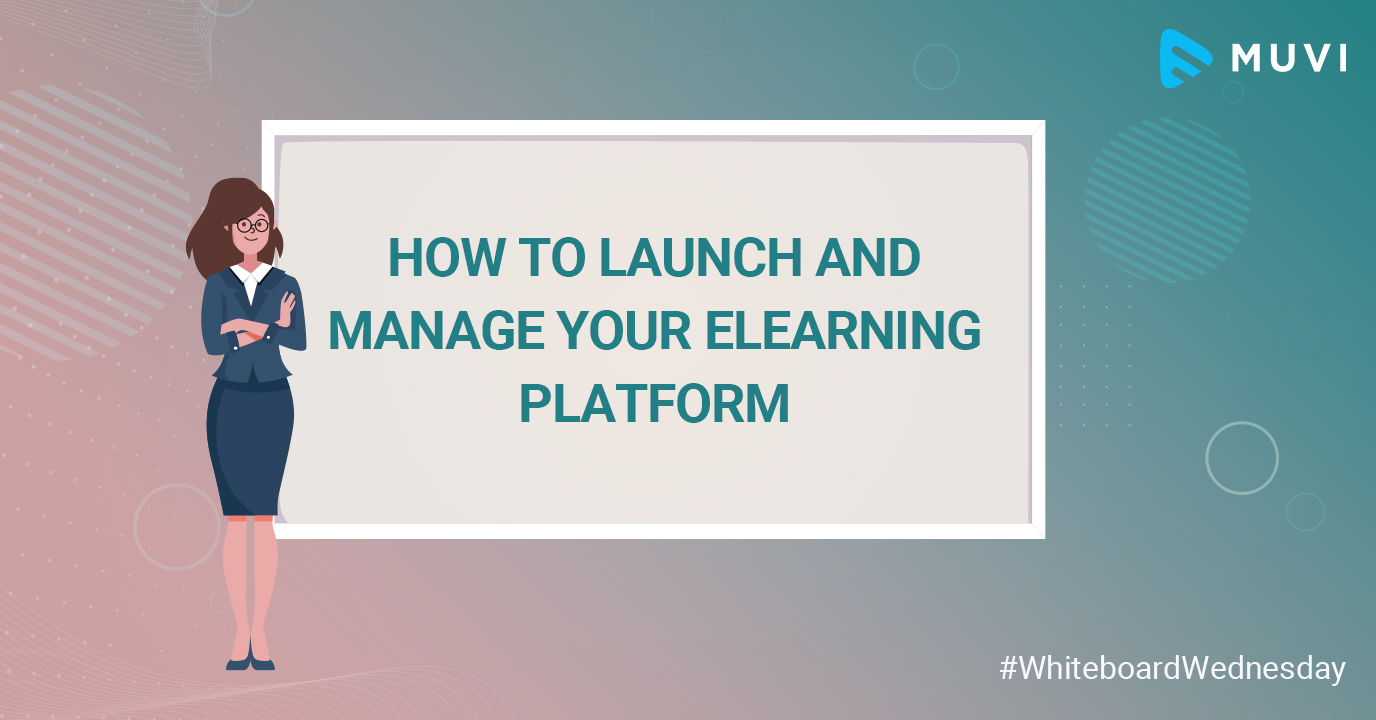 How to Launch and Manage your eLearning Platform