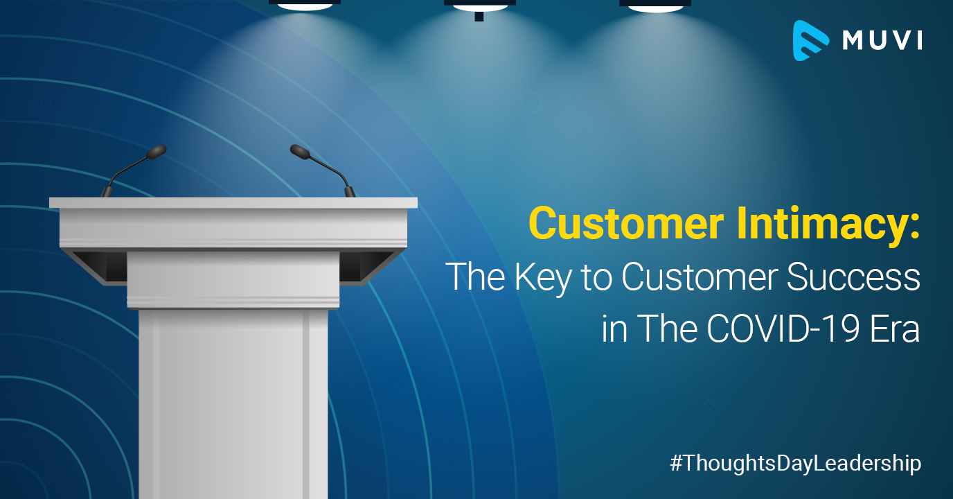 Customer Intimacy: The Key to Customer Success in The COVID-19 Era