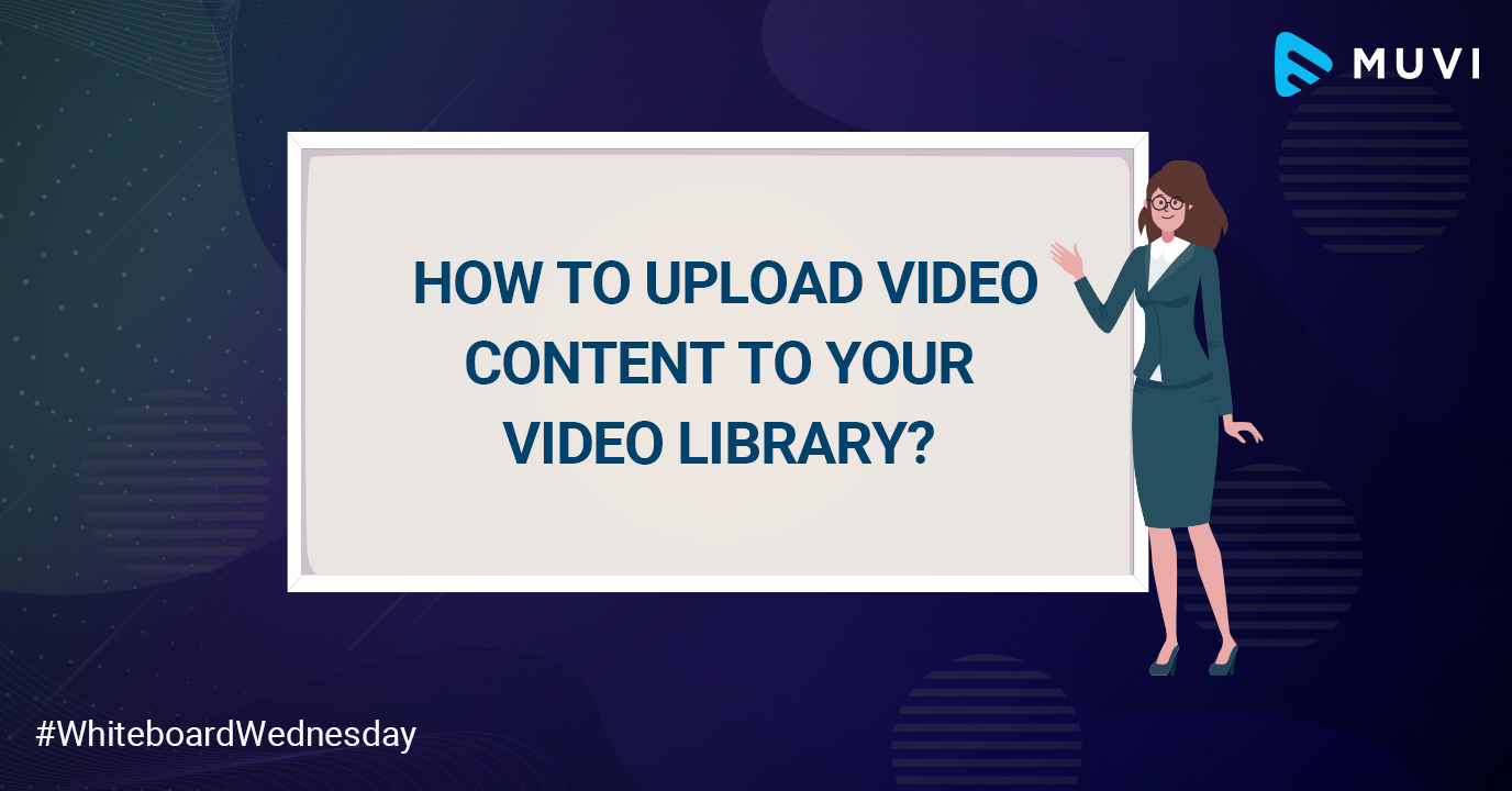 How to Upload Video Content to your Video Library?