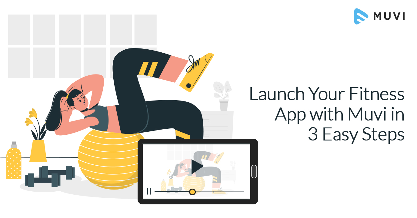 Launch your Fitness App with Muvi in 3 easy steps