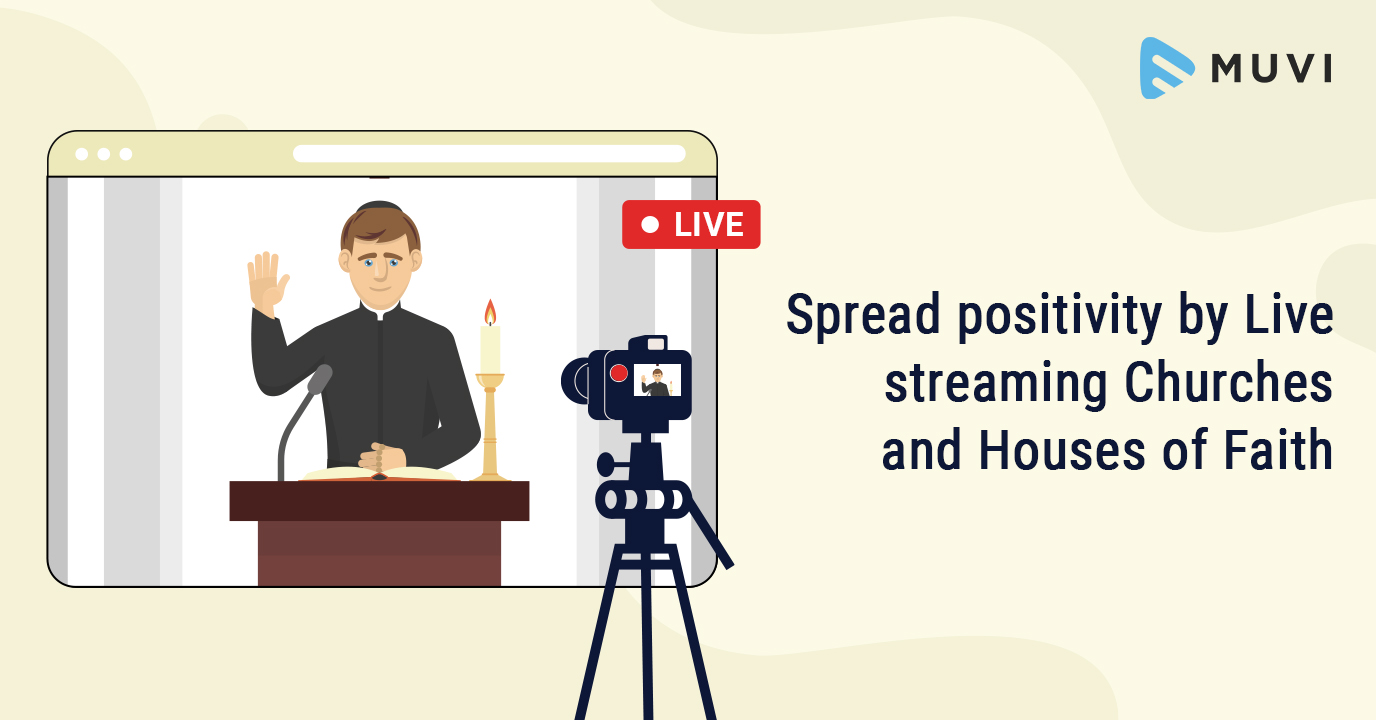 Spread positivity by Live streaming Churches and Houses of Faith