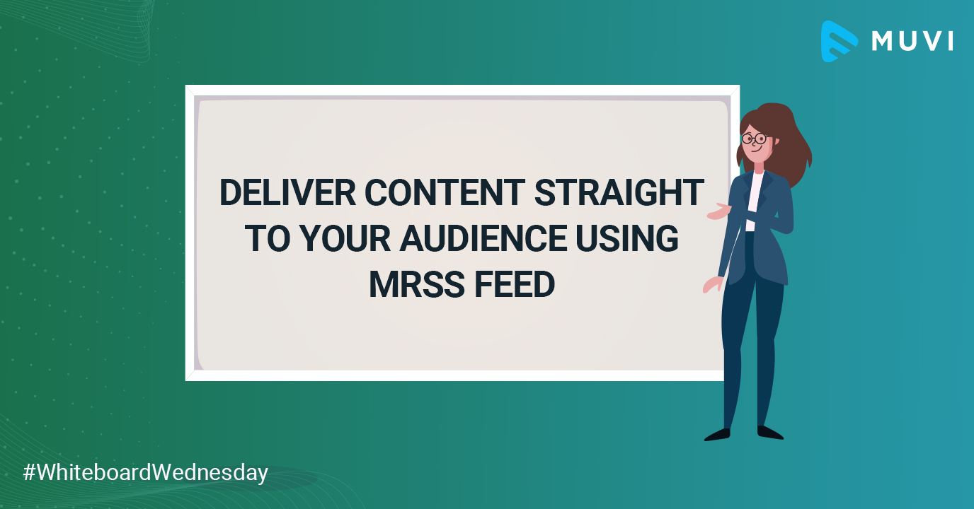 Deliver Content Straight to Your Audience using MRSS Feed (With Exclusive CMS Walk-through)