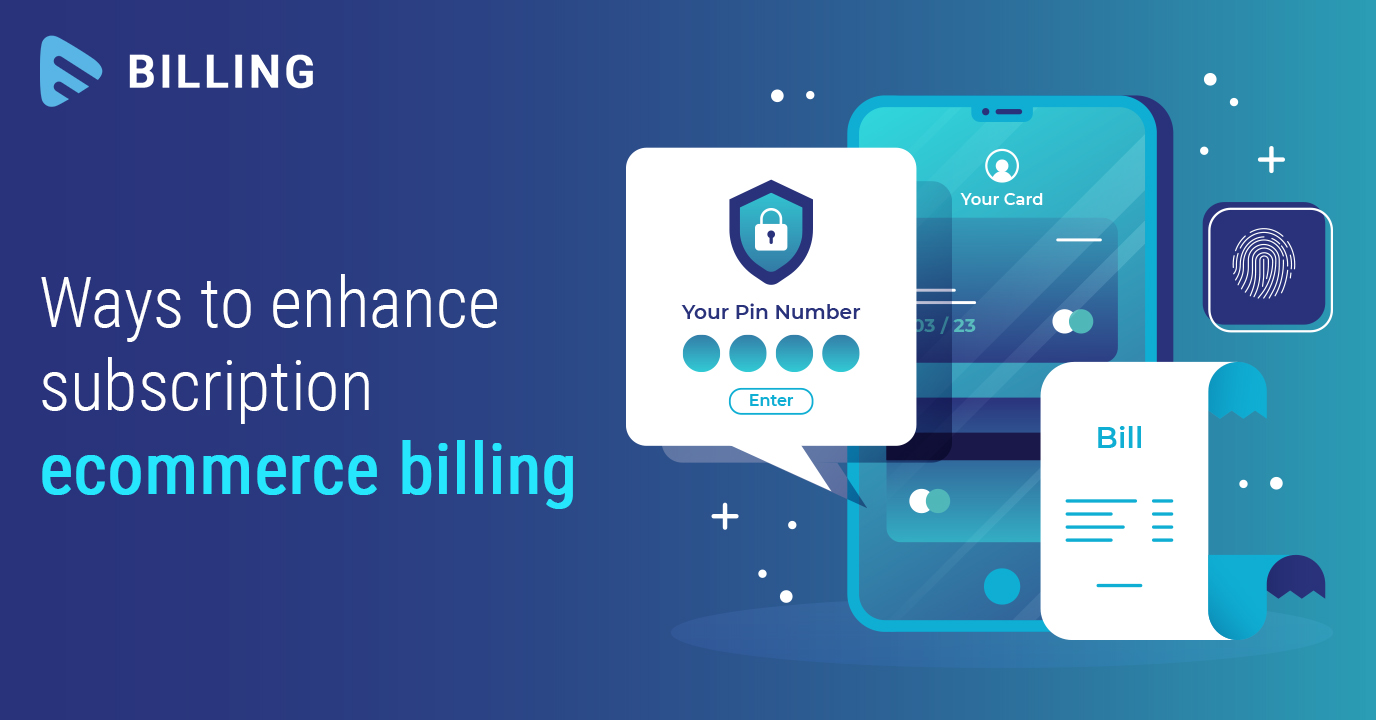 How to enhance your Subscription eCommerce Billing?