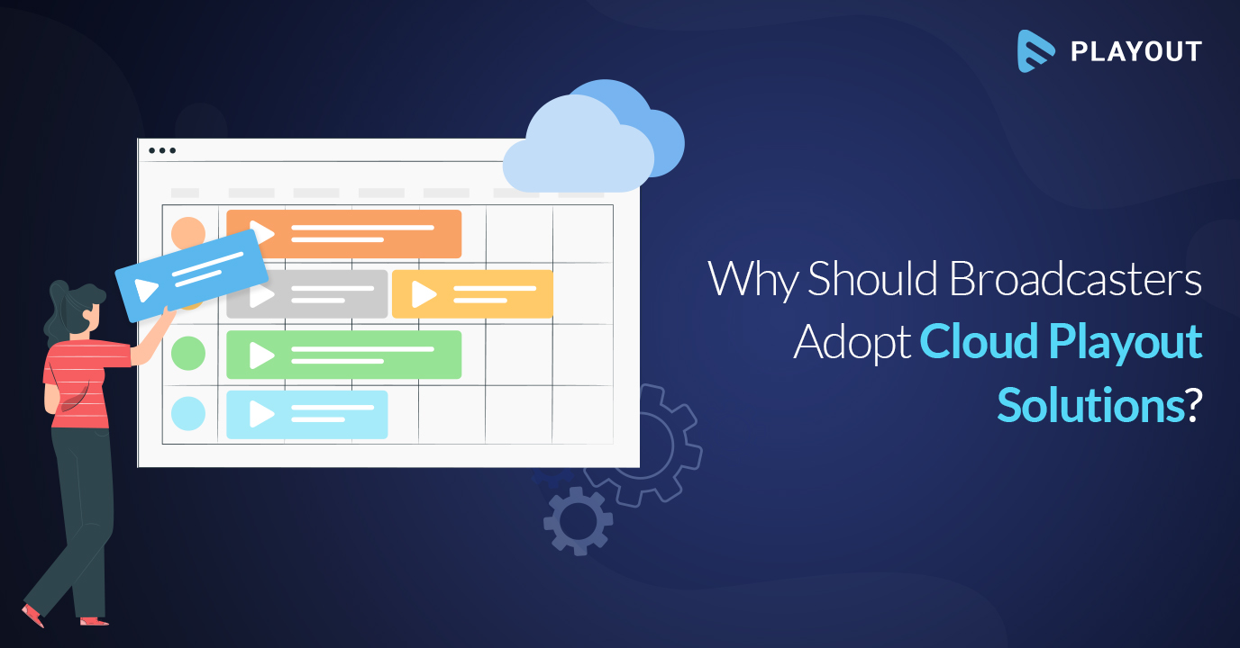 Why Should Broadcasters Adopt Cloud Playout Solutions?
