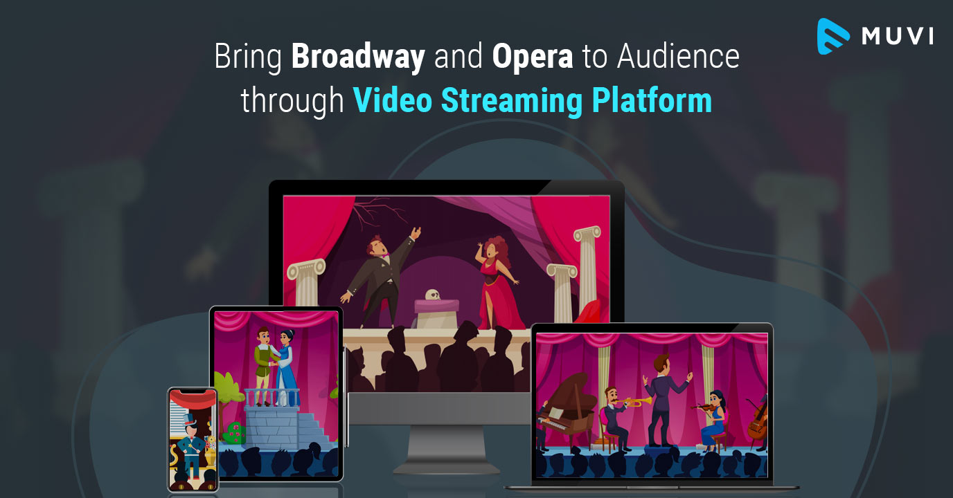 Bring Broadway and Opera to your Audience through Video Streaming