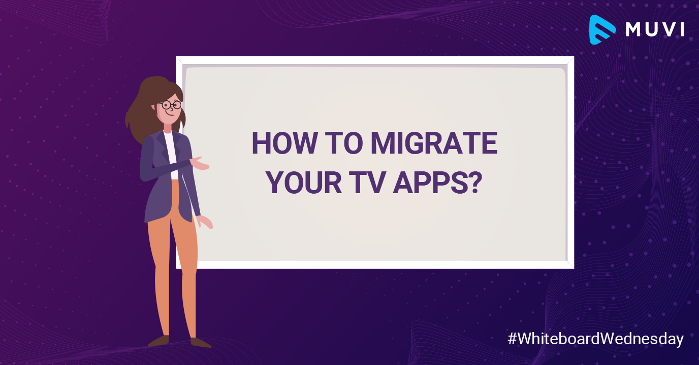 How to Migrate Your TV Apps?