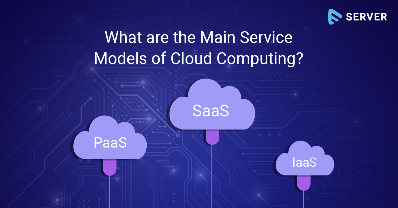 What are the Main Cloud Computing Service Models?
