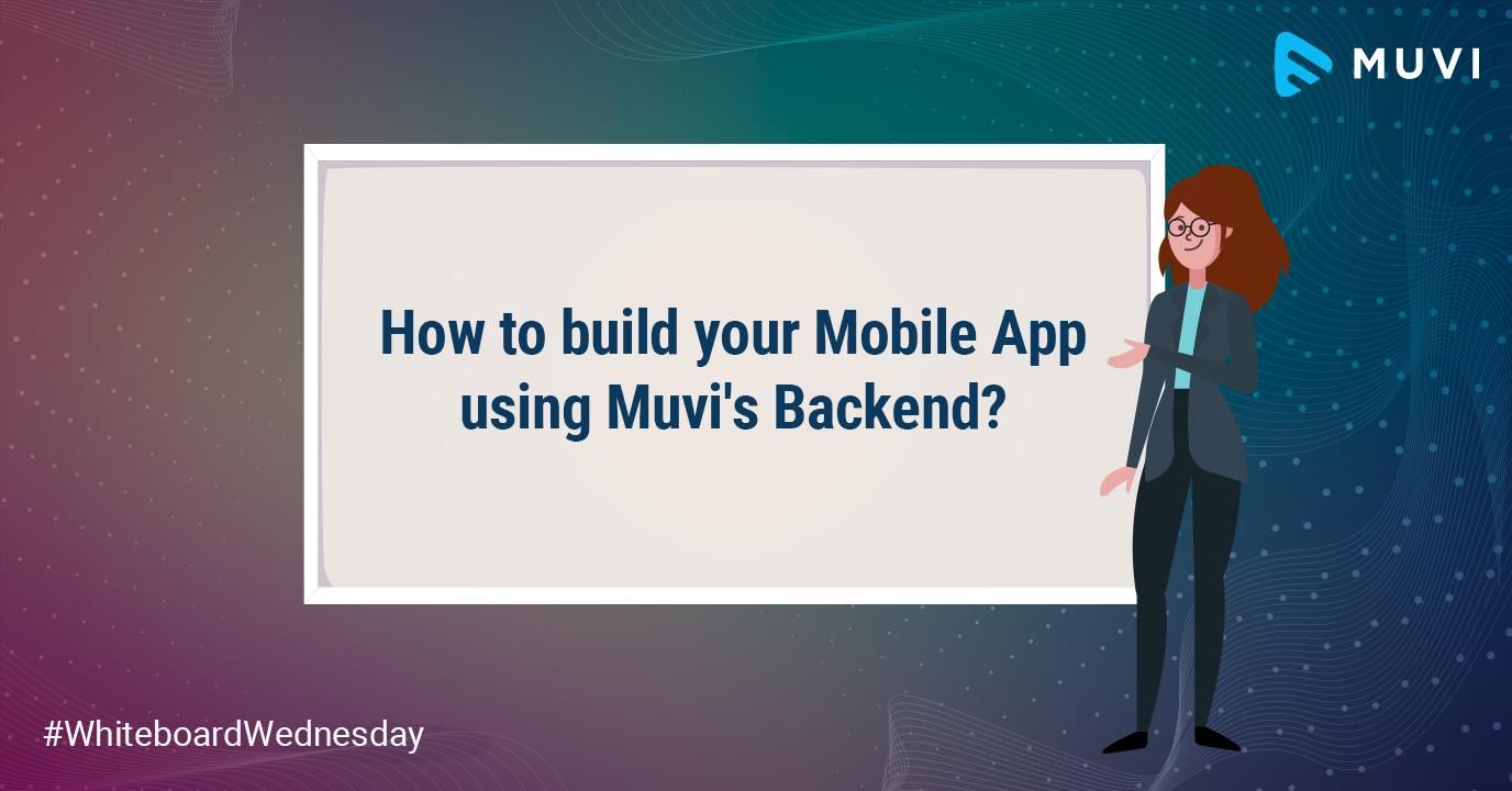 How to Build your Mobile Apps using Muvi's Backend?