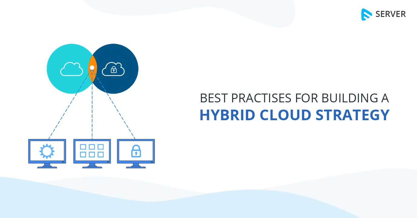 Best Practices for Building a Hybrid Cloud Strategy