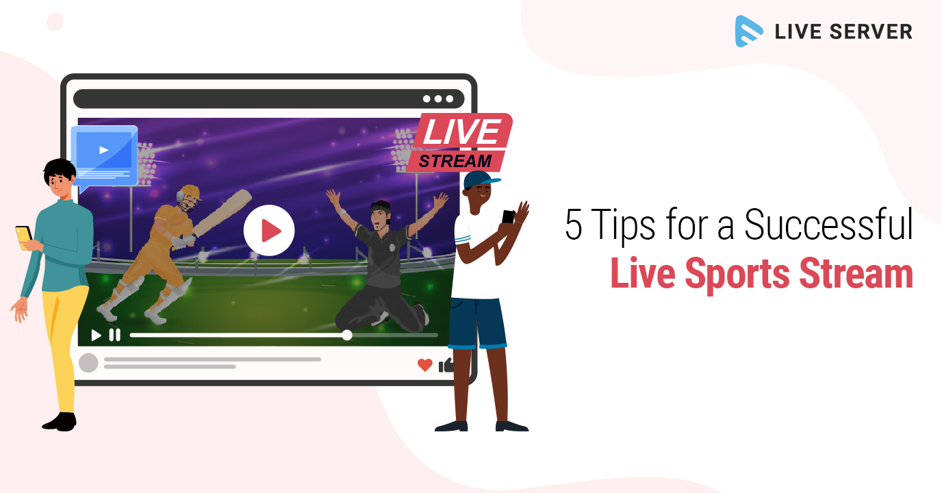 5 Tips to Kickstart your Next Live Sports Stream