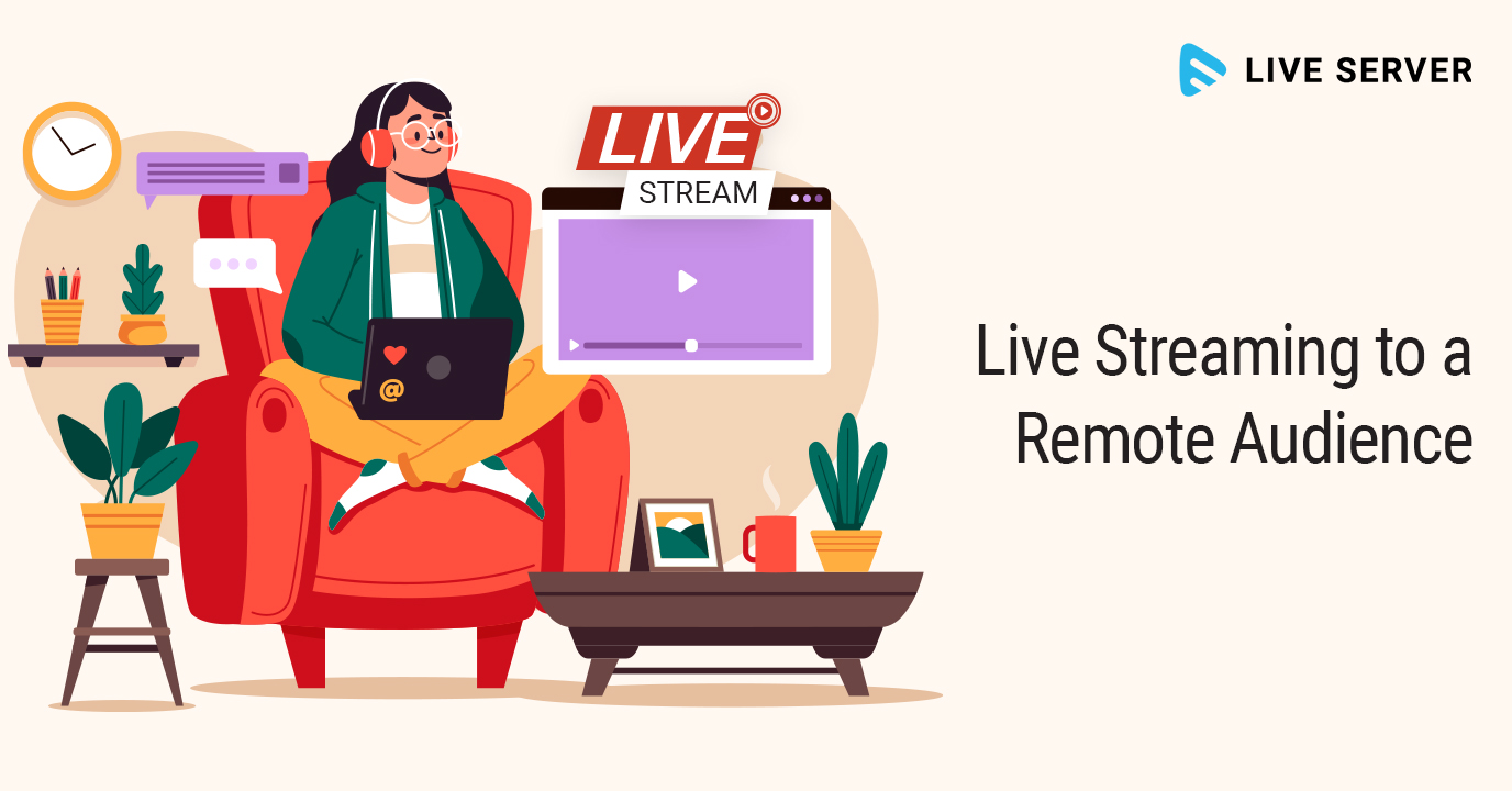 Live Streaming to a Remote Audience