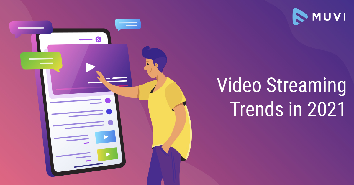 Video Streaming Trends to Watch Out for in 2021