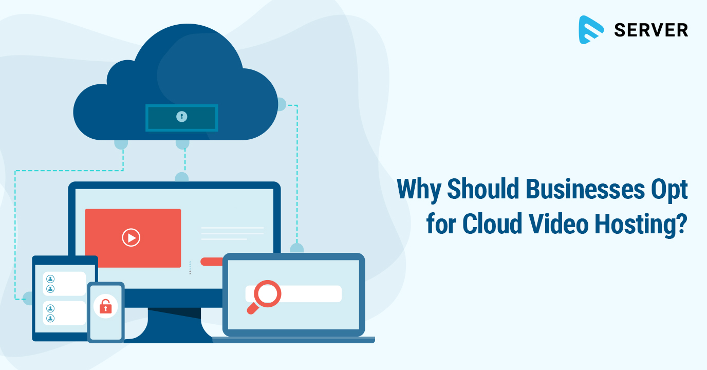 Why Should Businesses Opt for Cloud Video Hosting?