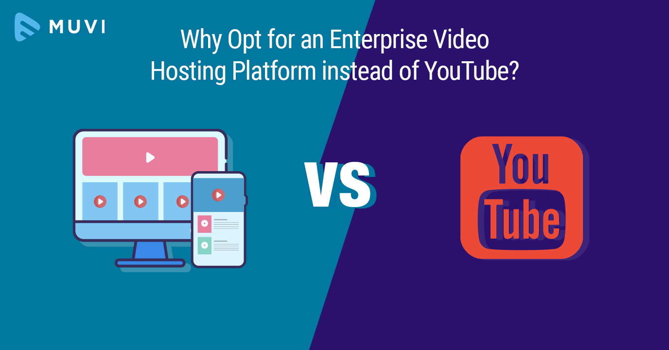 Why Opt for an Enterprise Video Hosting Platform instead of YouTube?