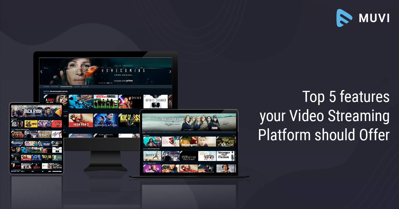 Top 5 Features your Video Streaming Platform should Offer