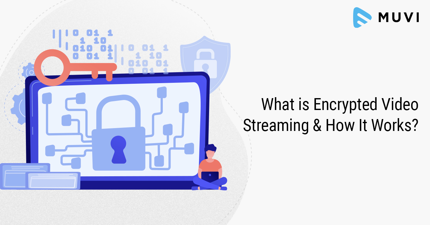 What is Encrypted Video Streaming & How it Works?