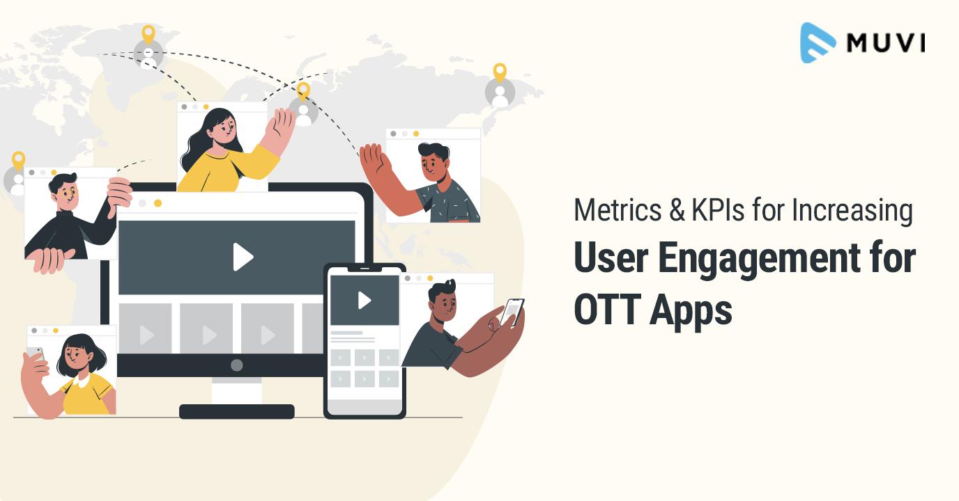 Metrics and KPIs for Increasing User Engagement for OTT Apps
