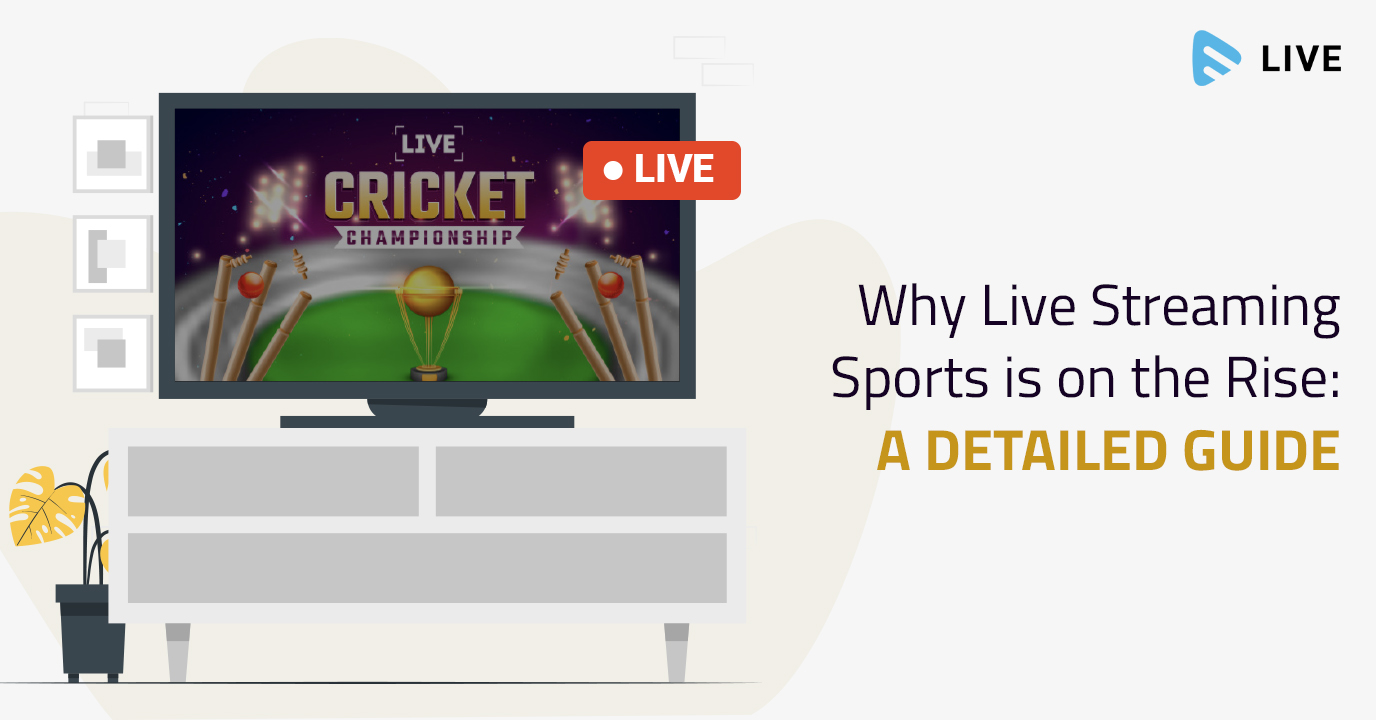 Why Live Streaming Sports is on the Rise: A Detailed Guide