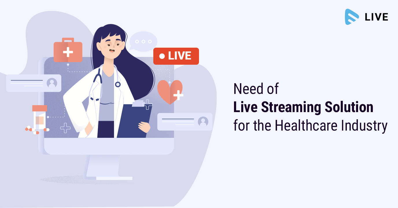Need of Live Streaming Solution for the Healthcare Industry