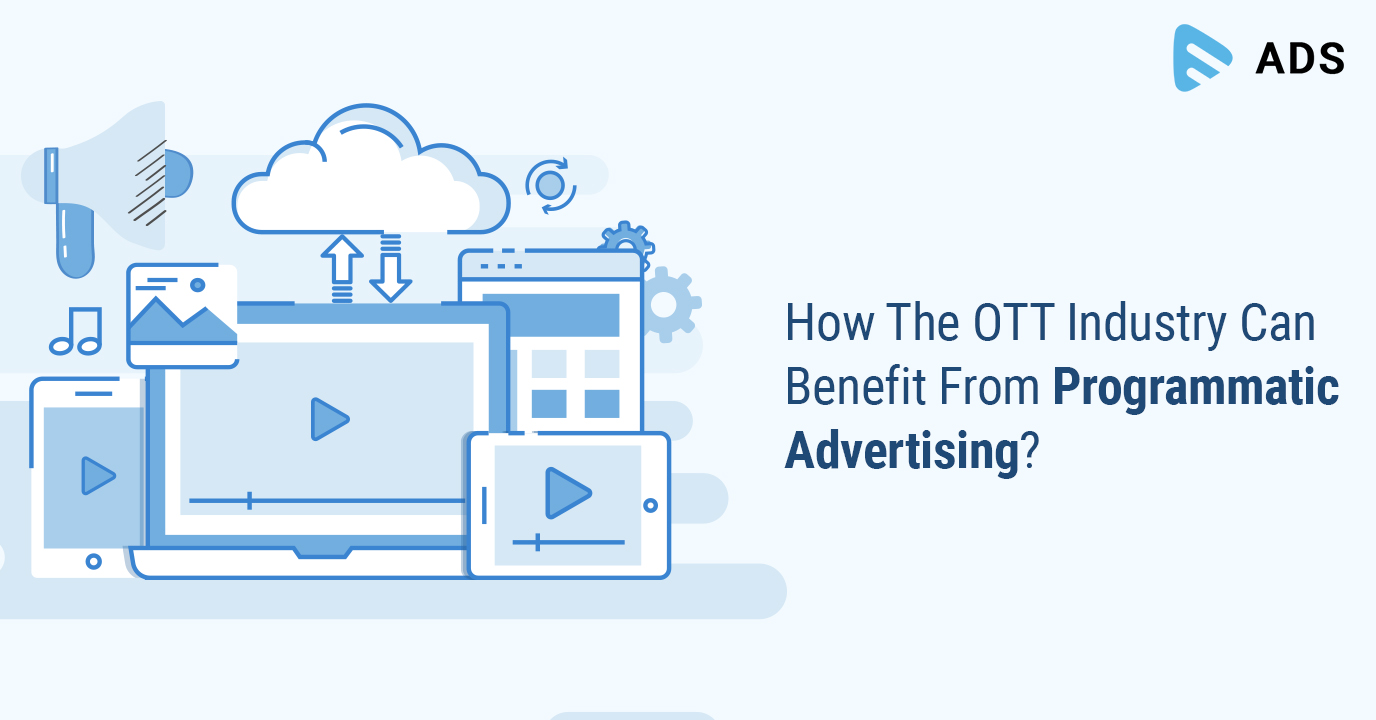 How The OTT Industry Can Benefit From Programmatic Advertising?