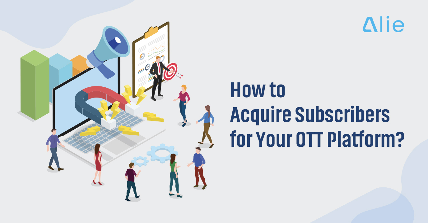 How to Acquire Subscribers for Your OTT Platform?