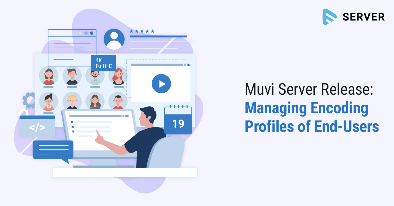 Muvi Flex Release: Managing Encoding Profiles of End-Users