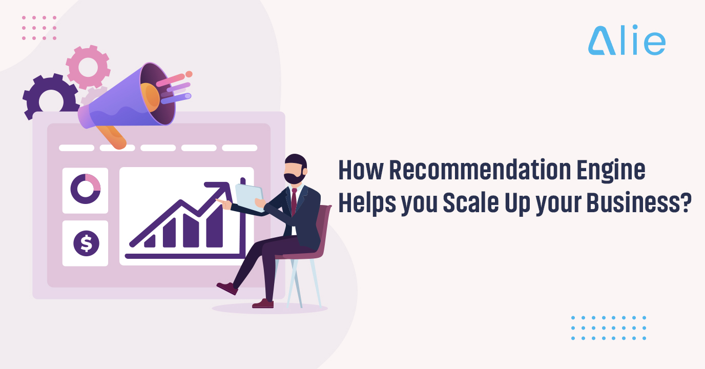 How Recommendation Engine Helps You Scale Up Your Business?