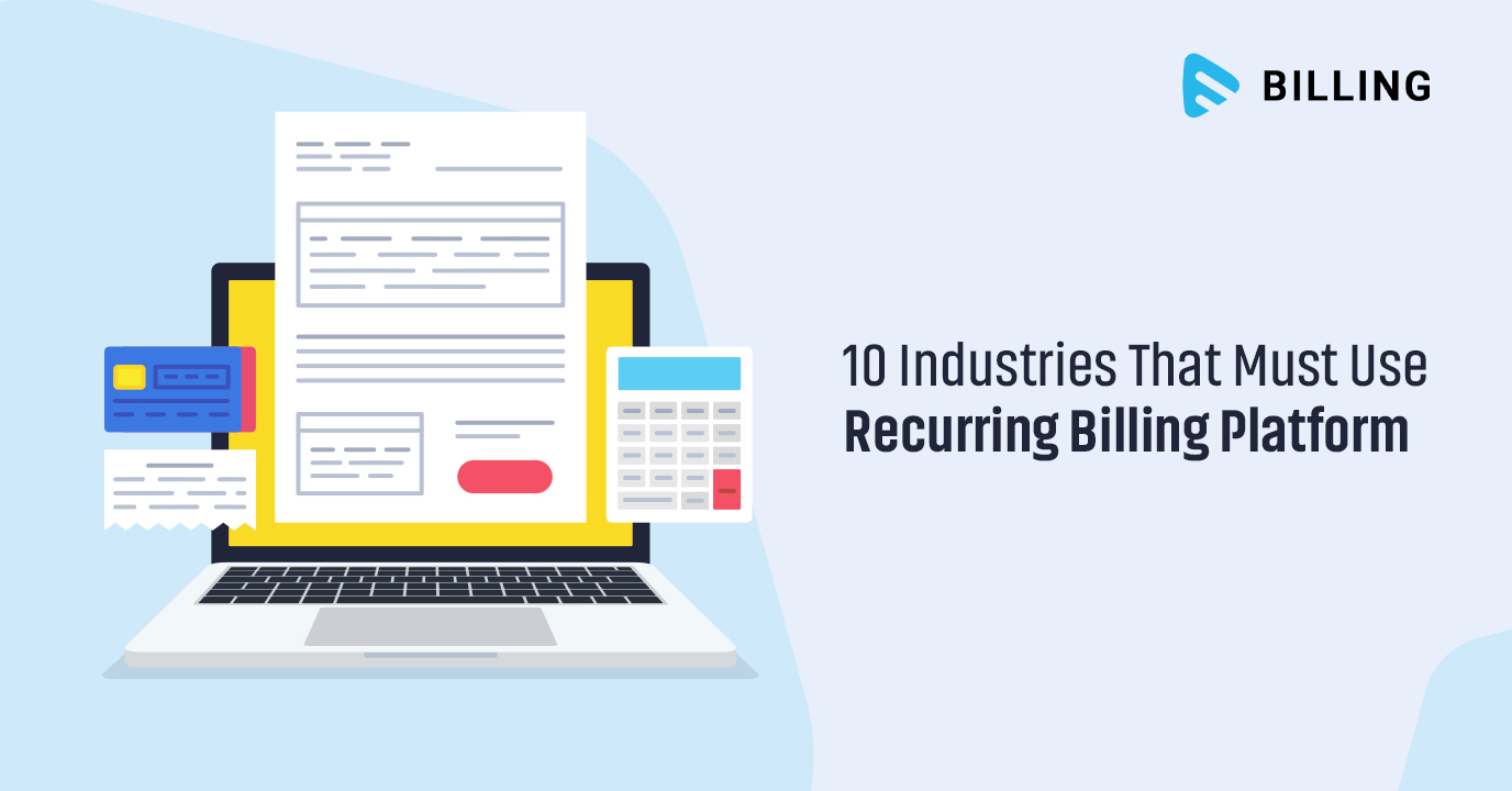 10 Industries That Must Use Recurring Billing Platform