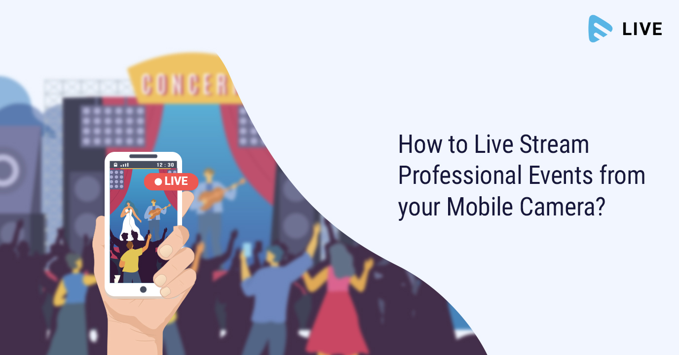 How to Live Stream Professional Events from your Mobile Camera?
